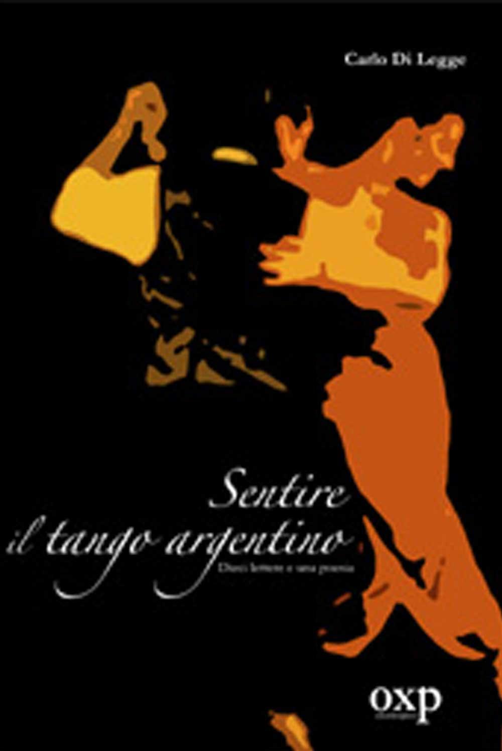 Sentire il tango argentino. Dieci lettere e una poesia, di CarloDi Legge (Fuori Collana, 2011)