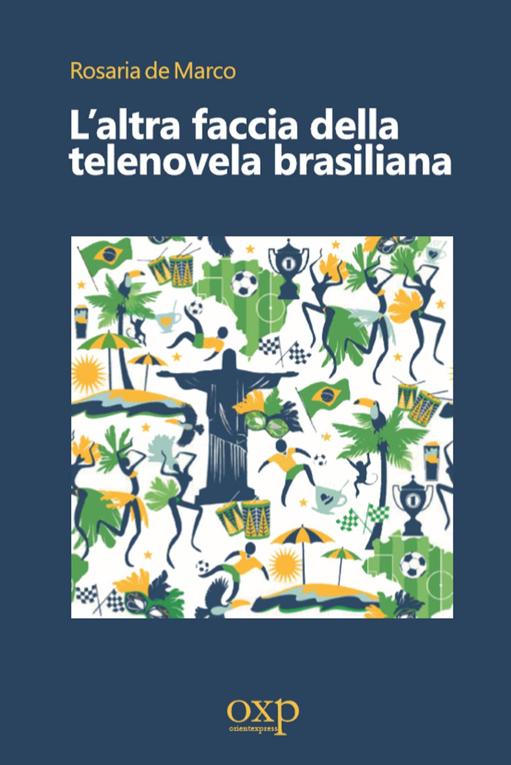 L'altra faccia della telenovela brasiliana, di Rosariade Marco (Fuori Collana, 2018)