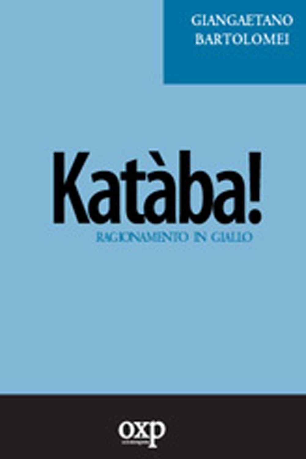 Katàba! Ragionamento in giallo, di GiangaetanoBartolomei (Fuori Collana, 2006)